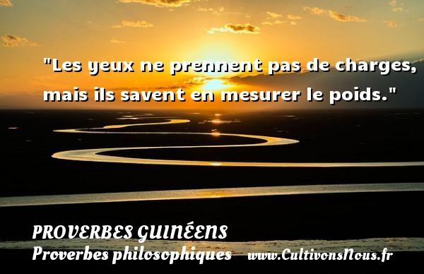 Les yeux ne prennent pas de charges, mais ils savent en mesurer le poids. Un Proverbe guinéen PROVERBES GUINÉENS - proverbes guinéens - Proverbes philosophiques