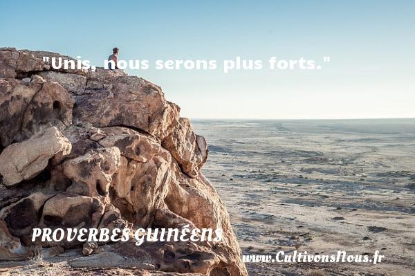 Unis, nous serons plus forts. Un Proverbe guinéen PROVERBES GUINÉENS - proverbes guinéens - Proverbes fun - Proverbes philosophiques