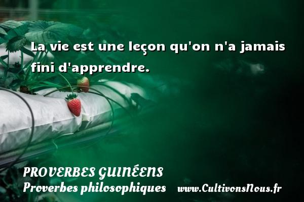 La vie est une lecon qu on n a jamais finit d apprendre. Un Proverbe guinéen PROVERBES GUINÉENS - proverbes guinéens - Proverbes philosophiques