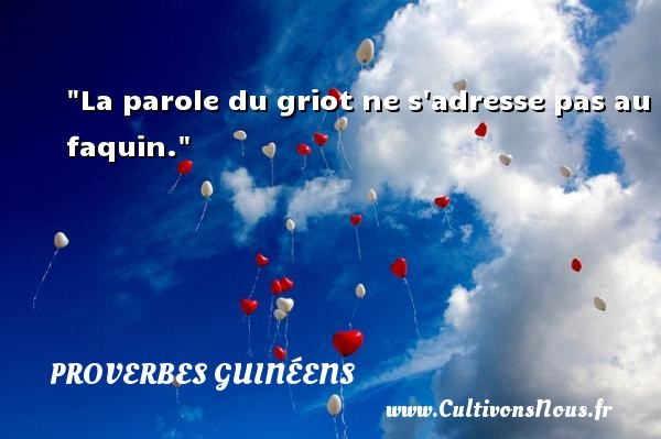 La parole du griot ne s adresse pas au faquin. Un Proverbe guinéen PROVERBES GUINÉENS - proverbes guinéens
