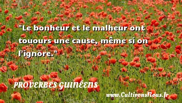 Le bonheur et le malheur ont touours une cause, même si on l ignore. Un Proverbe guinéen PROVERBES GUINÉENS - proverbes guinéens - Proverbe bonheur