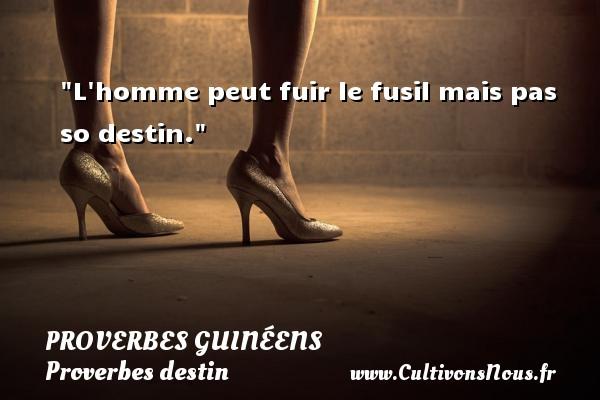 L homme peut fuir le fusil mais pas so destin. Un Proverbe guinéen PROVERBES GUINÉENS - proverbes guinéens - Proverbe fuir - Proverbes destin