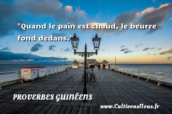 Quand le pain est chaud, le beurre fond dedans. Un Proverbe guinéen PROVERBES GUINÉENS - proverbes guinéens