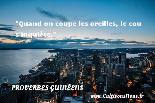 Quand on coupe les oreilles, le cou s inquiète. Un Proverbe guinéen PROVERBES GUINÉENS - proverbes guinéens
