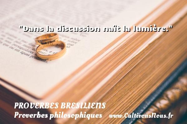 Dans la discussion naît la lumière. Un Proverbe brésilien PROVERBES BRESILIENS - Proverbes philosophiques