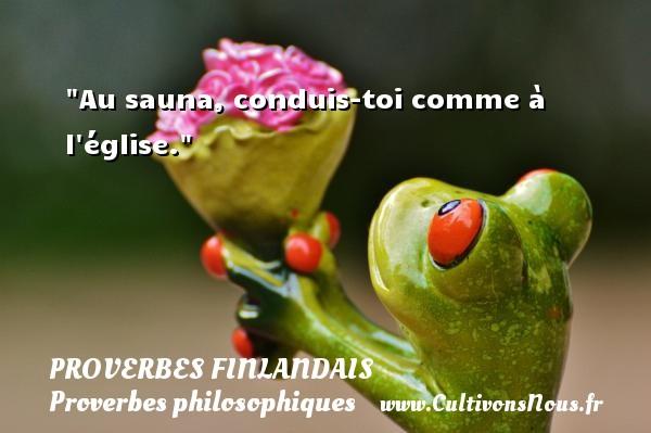 Proverbes finlandais - Proverbes philosophiques - Au sauna, conduis-toi comme à l église. Un Proverbe finlandais PROVERBES FINLANDAIS