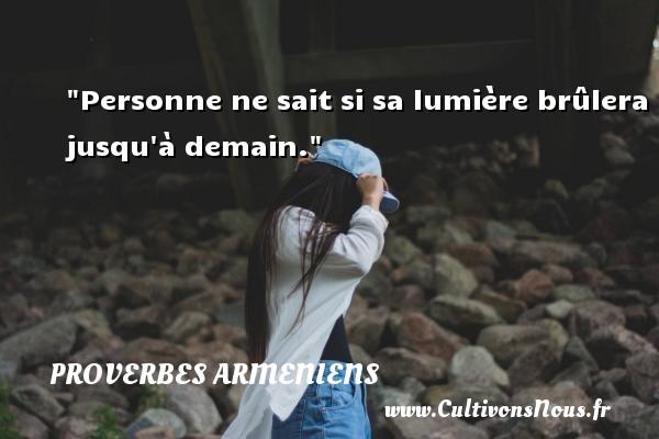 Proverbes armeniens - Personne ne sait si sa lumière brûlera jusqu à demain. Un Proverbe arménien PROVERBES ARMENIENS