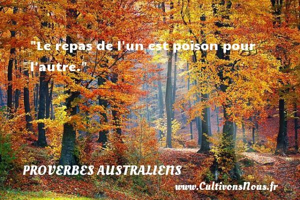 Proverbes australiens - Proverbes philosophiques - Le repas de l un est poison pour l autre. Un Proverbe australien PROVERBES AUSTRALIENS