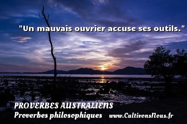 Proverbes australiens - Proverbes philosophiques - Un mauvais ouvrier accuse ses outils.  Un Proverbe australien PROVERBES AUSTRALIENS