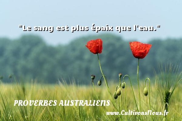 Proverbes australiens - Le sang est plus épaix que l eau. Un Proverbe australien PROVERBES AUSTRALIENS