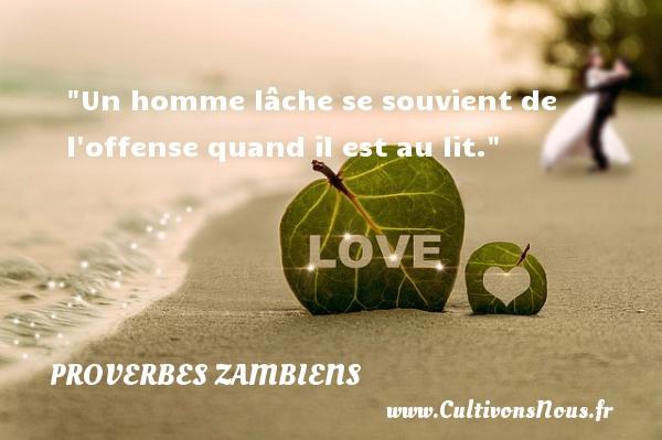 Proverbes Zambiens - Proverbes philosophiques - Un homme lâche se souvient de l offense quand il est au lit. Un Proverbe Zambien PROVERBES ZAMBIENS