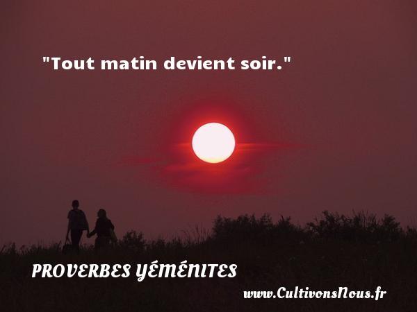 Proverbes yéménites - Proverbes philosophiques - Tout matin devient soir. Un Proverbe yéménite PROVERBES YÉMÉNITES