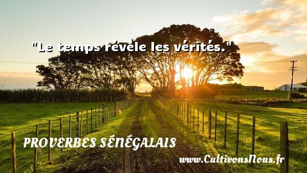 Proverbes sénégalais - Proverbes philosophiques - Le temps révèle les vérités. Un Proverbe sénégalais PROVERBES SÉNÉGALAIS