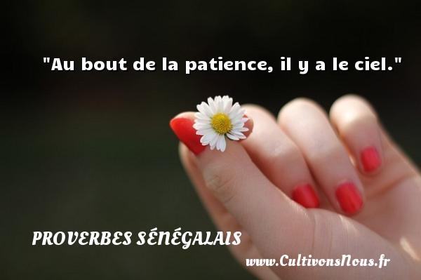 Au bout de la patience, il y a le ciel. Un Proverbe sénégalais PROVERBES SÉNÉGALAIS - Proverbes sénégalais - Proverbes philosophiques