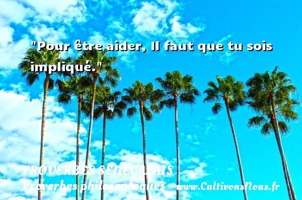 Pour être aider, Il faut que tu sois impliqué. Un Proverbe sénégalais PROVERBES SÉNÉGALAIS - Proverbes sénégalais - Proverbes philosophiques