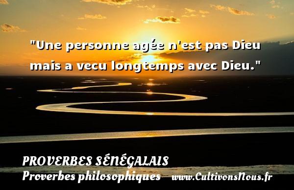 Une personne agée n est pas Dieu mais a vecu longtemps avec Dieu. Un Proverbe sénégalais PROVERBES SÉNÉGALAIS - Proverbes sénégalais - Proverbes philosophiques