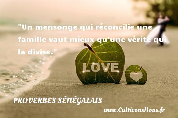 Un mensonge qui réconcilie une famille vaut mieux qu une vérité qui la divise. Un Proverbe sénégalais PROVERBES SÉNÉGALAIS - Proverbes sénégalais - Proverbes philosophiques