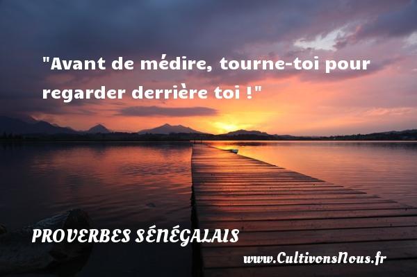 Avant de médire, tourne-toi pour regarder derrière toi ! Un Proverbe sénégalais PROVERBES SÉNÉGALAIS - Proverbes sénégalais - Proverbes Drôles - Proverbes philosophiques