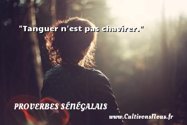 Tanguer n est pas chavirer. Un Proverbe sénégalais PROVERBES SÉNÉGALAIS - Proverbes sénégalais