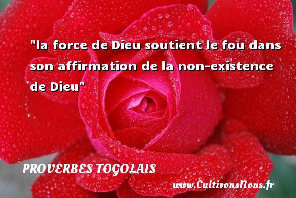 Proverbes togolais - la force de Dieu soutient le fou dans son affirmation de la non-existence de Dieu Un Proverbe togolais PROVERBES TOGOLAIS