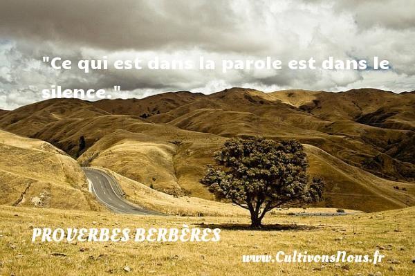 Ce qui est dans la parole est dans le silence. Un Proverbe berbère PROVERBES BERBÈRES - Proverbes berbères