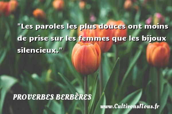 Les paroles les plus douces ont moins de prise sur les femmes que les bijoux silencieux. Un Proverbe berbère PROVERBES BERBÈRES - Proverbes berbères