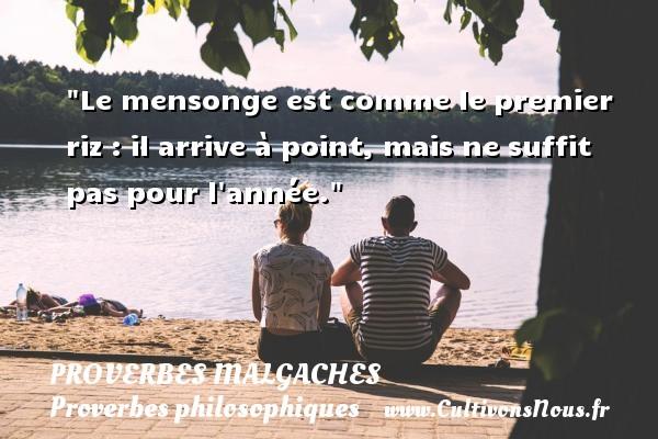 Proverbes malgaches - Proverbes philosophiques - Le mensonge est comme le premier riz : il arrive à point, mais ne suffit pas pour l année. Un Proverbe malgache PROVERBES MALGACHES