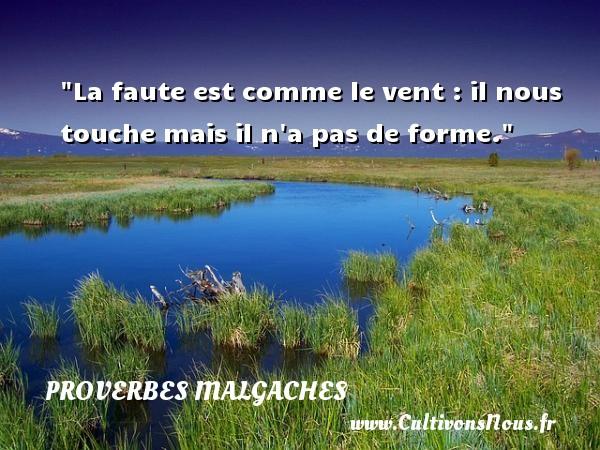 La faute est comme le vent : il nous touche mais il n a pas de forme. Un Proverbe malgache PROVERBES MALGACHES - Proverbes connus
