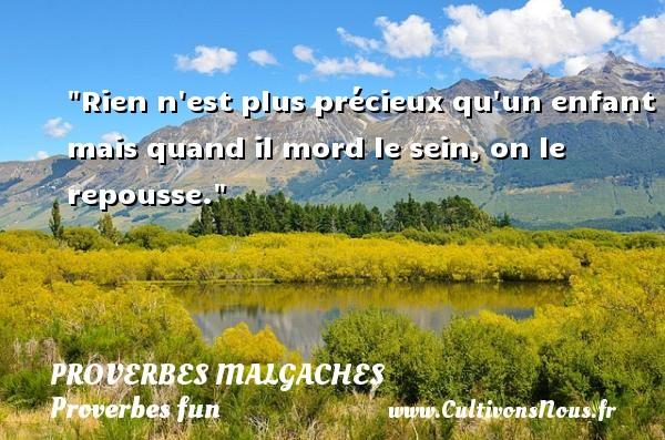 Proverbes malgaches - Proverbes fun - Proverbes philosophiques - Rien n est plus précieux qu un enfant mais quand il mord le sein, on le repousse. Un Proverbe malgache PROVERBES MALGACHES