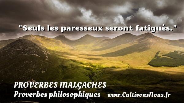 Proverbes malgaches - Proverbes philosophiques - Seuls les paresseux seront fatigués. Un Proverbe malgache PROVERBES MALGACHES