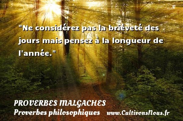Proverbes malgaches - Proverbes philosophiques - Ne considérez pas la brièveté des jours mais pensez à la longueur de l année. Un Proverbe malgache PROVERBES MALGACHES
