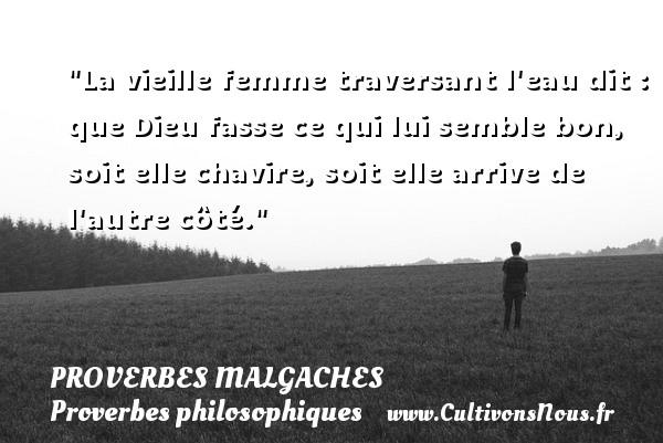Proverbes malgaches - Proverbes philosophiques - La vieille femme traversant l eau dit : que Dieu fasse ce qui lui semble bon, soit elle chavire, soit elle arrive de l autre côté. Un Proverbe malgache PROVERBES MALGACHES