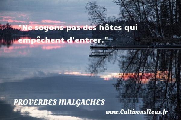 Ne soyons pas des hôtes qui empêchent d entrer. Un Proverbe malgache PROVERBES MALGACHES - Proverbes philosophiques