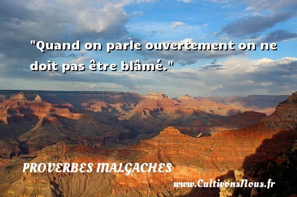 Quand on parle ouvertement on ne doit pas être blâmé. Un Proverbe malgache PROVERBES MALGACHES - Proverbes philosophiques