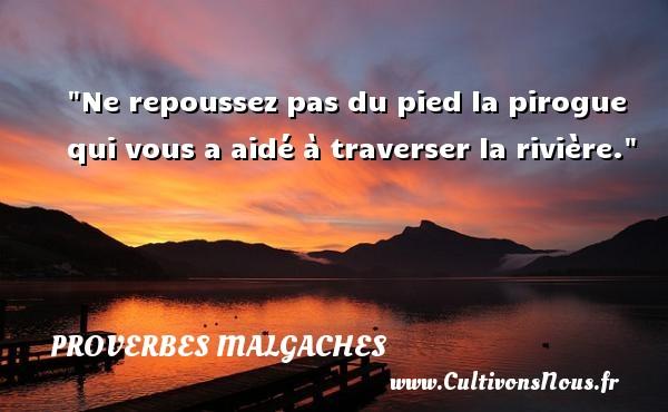 Proverbes malgaches - Ne repoussez pas du pied la pirogue qui vous a aidé à traverser la rivière. Un Proverbe malgache PROVERBES MALGACHES