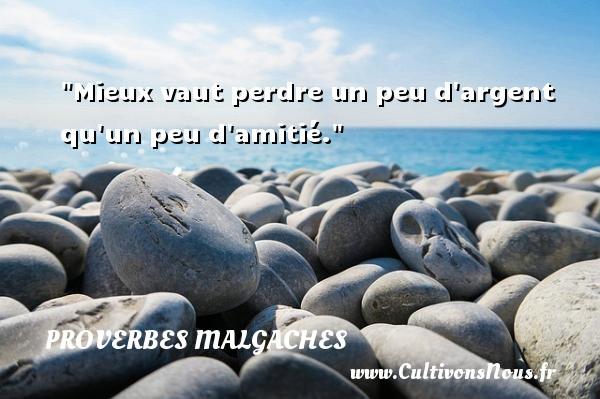 Proverbes malgaches - Mieux vaut perdre un peu d argent qu un peu d amitié. Un Proverbe malgache PROVERBES MALGACHES