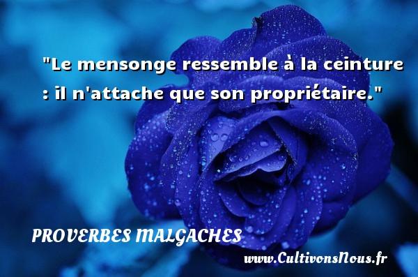 Proverbes malgaches - Proverbe mensonge - Le mensonge ressemble à la ceinture : il n attache que son propriétaire. Un Proverbe malgache PROVERBES MALGACHES