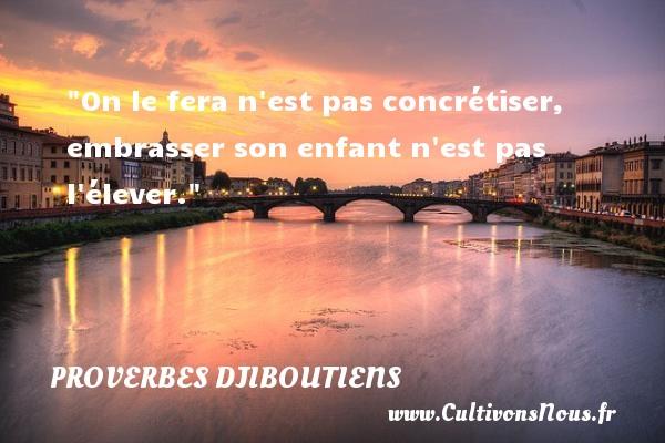 Proverbes Djiboutiens - proverbe enfant - On le fera n est pas concrétiser, embrasser son enfant n est pas l élever. Un Proverbe Djiboutien PROVERBES DJIBOUTIENS