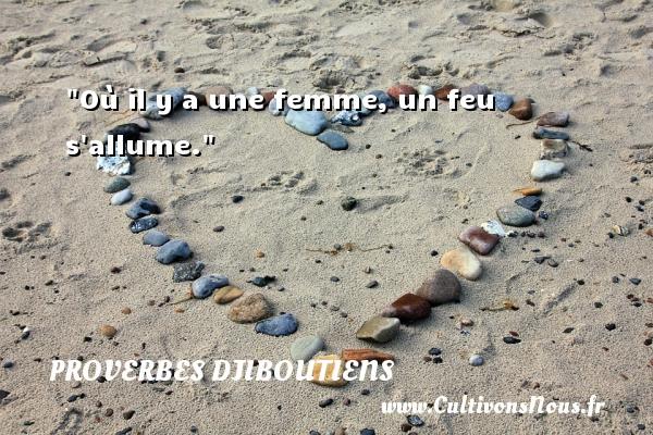 Proverbes Djiboutiens - Où il y a une femme, un feu s allume. Un Proverbe Djiboutien PROVERBES DJIBOUTIENS