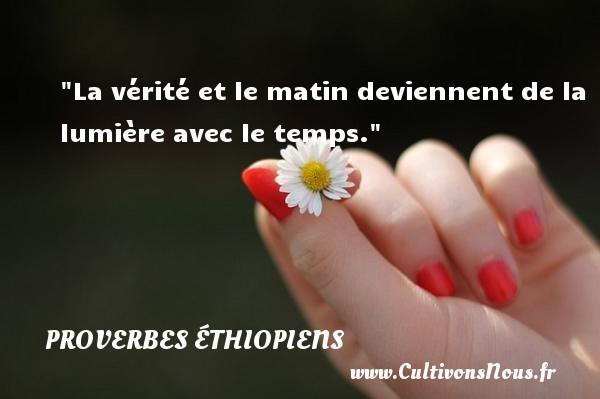 La vérité et le matin deviennent de la lumière avec le temps. Un Proverbe éthiopien PROVERBES ÉTHIOPIENS - Proverbes éthiopiens - Proverbes philosophiques
