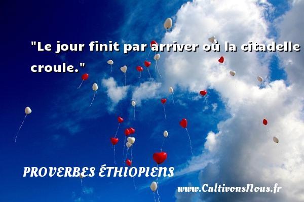 Le jour finit par arriver où la citadelle croule. Un Proverbe éthiopien PROVERBES ÉTHIOPIENS - Proverbes éthiopiens
