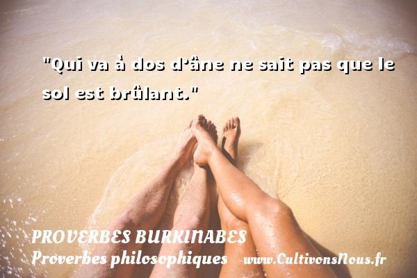 Proverbes burkinabes - Proverbes philosophiques - Qui va à dos d'âne ne sait pas que le sol est brûlant. Un Proverbe burkinabé PROVERBES BURKINABES