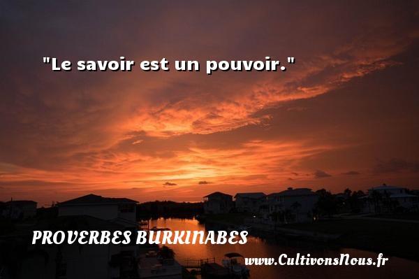 Le savoir est un pouvoir. Un Proverbe burkinabé PROVERBES BURKINABES - Proverbes philosophiques