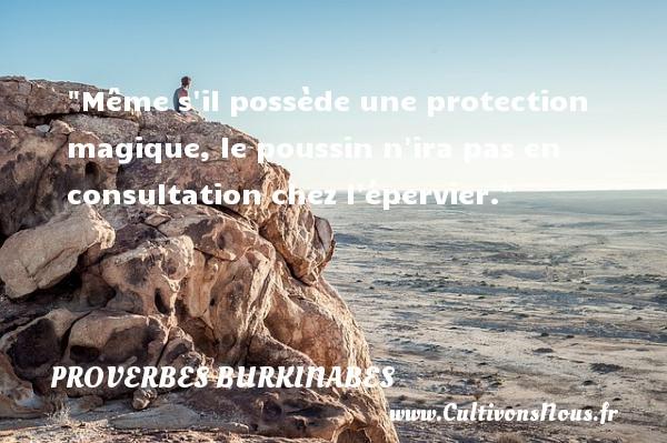 Même s il possède une protection magique, le poussin n ira pas en consultation chez l épervier. Un Proverbe burkinabé PROVERBES BURKINABES - Proverbes philosophiques