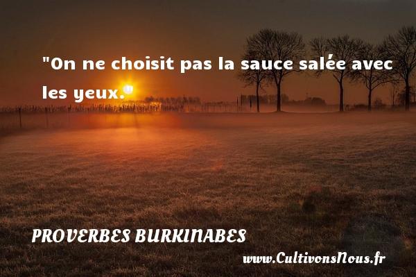 On ne choisit pas la sauce salée avec les yeux. Un Proverbe burkinabé PROVERBES BURKINABES - Proverbes philosophiques