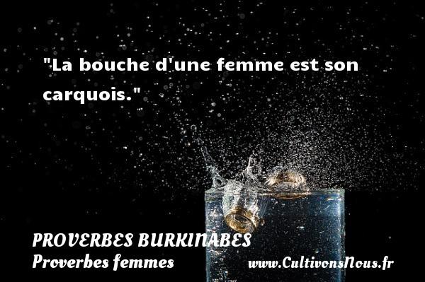 La bouche d une femme est son carquois. Un Proverbe burkinabé PROVERBES BURKINABES - Proverbes femmes