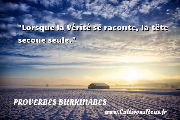 Lorsque la Vérité se raconte, la tête secoue seule. Un Proverbe burkinabé PROVERBES BURKINABES - Proverbes philosophiques
