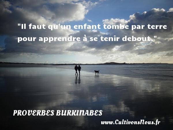 Proverbes burkinabes - proverbe enfant - Il faut qu un enfant tombe par terre pour apprendre à se tenir debout. Un Proverbe burkinabé PROVERBES BURKINABES