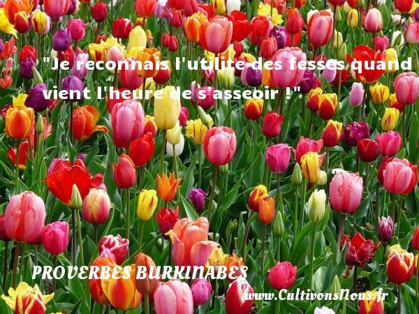 Je reconnais l utilite des fesses quand vient l heure de s asseoir ! Un Proverbe burkinabé PROVERBES BURKINABES