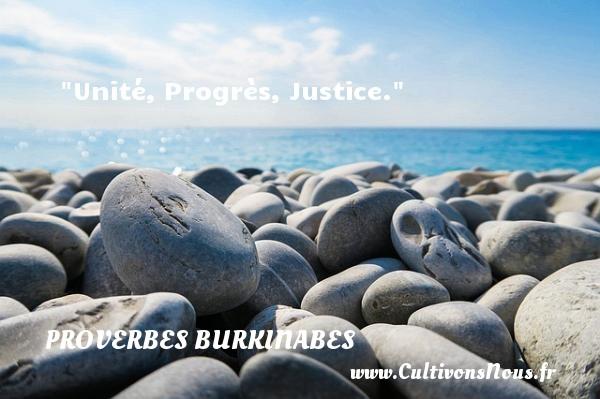 Unité, Progrès, Justice. Un Proverbe burkinabé PROVERBES BURKINABES